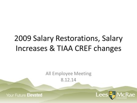 2009 Salary Restorations, Salary Increases & TIAA CREF changes All Employee Meeting 8.12.14.