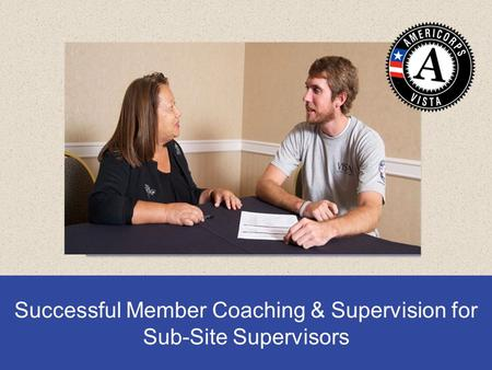 Insert photo here Successful Member Coaching & Supervision for Sub-Site Supervisors.
