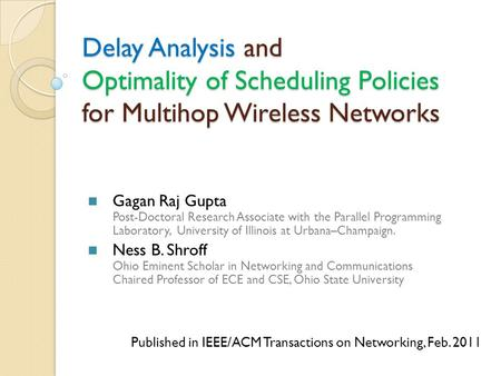 Delay Analysis and Optimality of Scheduling Policies for Multihop Wireless Networks Gagan Raj Gupta Post-Doctoral Research Associate with the Parallel.