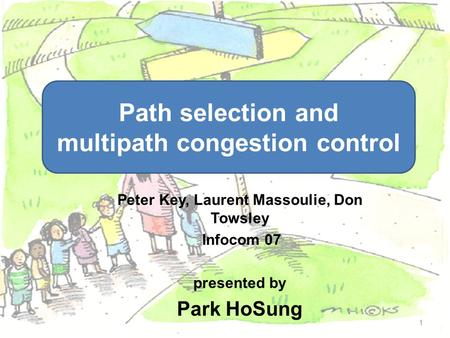Peter Key, Laurent Massoulie, Don Towsley Infocom 07 presented by Park HoSung 1 Path selection and multipath congestion control.