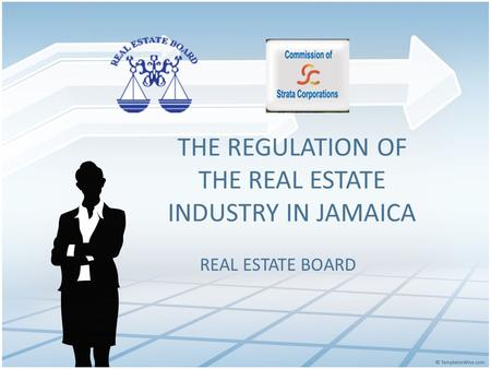 THE REGULATION OF THE REAL ESTATE INDUSTRY IN JAMAICA REAL ESTATE BOARD.
