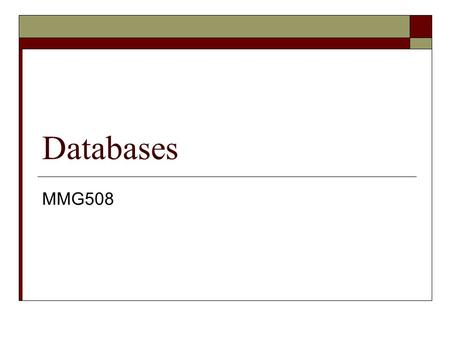 "Databases MMG508. DB Properties  Definition of a database: ""A database is a collection of interrelated data items that are managed as a single unit"""