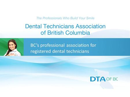 BC's professional association for registered dental technicians.