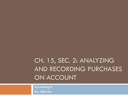 Ch. 15, Sec. 2: Analyzing and Recording Purchases on Account