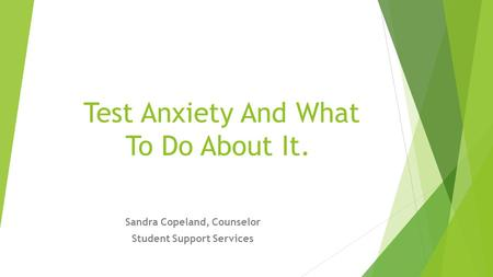 Test Anxiety And What To Do About It. Sandra Copeland, Counselor Student Support Services.