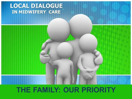 LOCAL DIALOGUE IN MIDWIFERY CARE THE FAMILY: OUR PRIORITY.