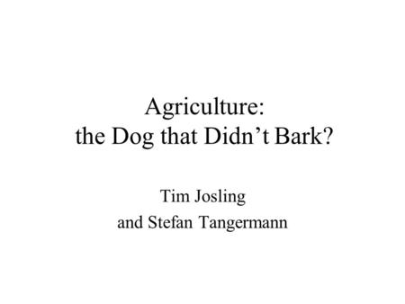 Agriculture: the Dog that Didn't Bark? Tim Josling and Stefan Tangermann.