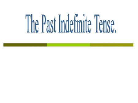 The Past Indefinite Tense.