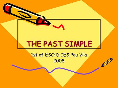 THE PAST SIMPLE 1st of ESO D IES Pau Vila 2008.