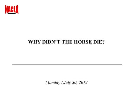 WHY DIDN'T THE HORSE DIE? Monday / July 30, 2012.