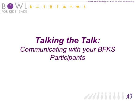 Talking the Talk: Communicating with your BFKS Participants.