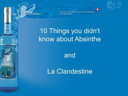 R 10 Things you didn't know about Absinthe and La Clandestine.