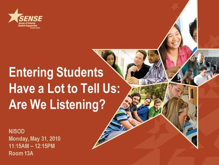 Entering Students Have a Lot to Tell Us: Are We Listening? NISOD Monday, May 31, 2010 11:15AM – 12:15PM Room 13A.