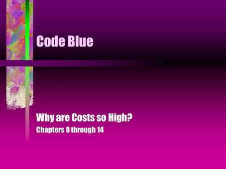 Code Blue Why are Costs so High? Chapters 8 through 14.