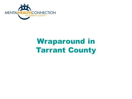 Wraparound in Tarrant County. Family Voice and Choice Family and youth/child perspectives are intentionally elicited and prioritized during all phases.