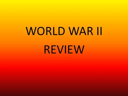 WORLD WAR II REVIEW. 1. It changed the minds of many Americans who didn't want to go to war.