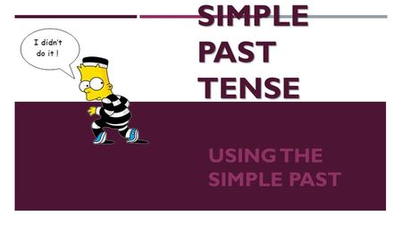 Simple Past Tense Using the simple past.