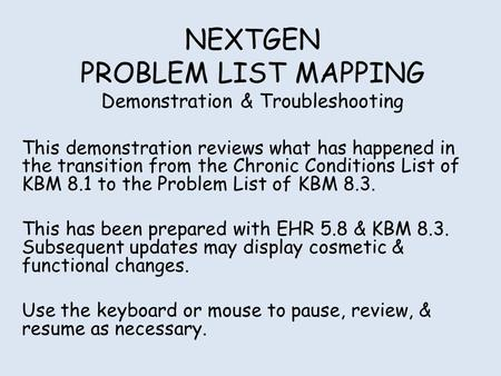 NEXTGEN PROBLEM LIST MAPPING Demonstration & Troubleshooting This demonstration reviews what has happened in the transition from the Chronic Conditions.