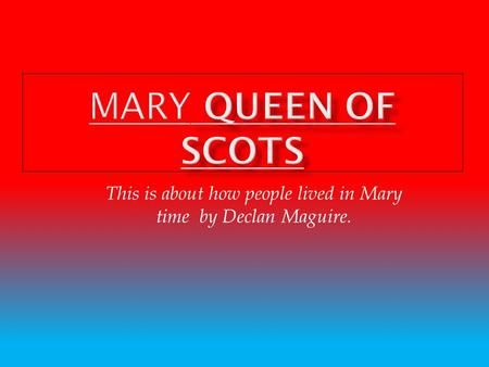 This is about how people lived in Mary time by Declan Maguire.