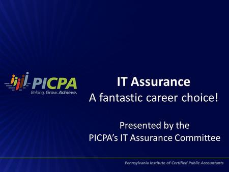 IT Assurance A fantastic career choice! Presented by the PICPA's IT Assurance Committee.