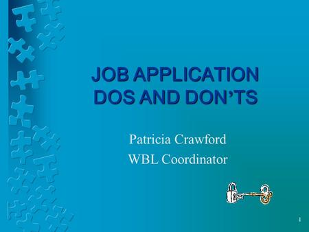 1 JOB APPLICATION DOS AND DON ' TS Patricia Crawford WBL Coordinator.