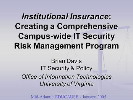 Institutional Insurance: Creating a Comprehensive Campus-wide IT Security Risk Management Program Brian Davis IT Security & Policy Office of Information.