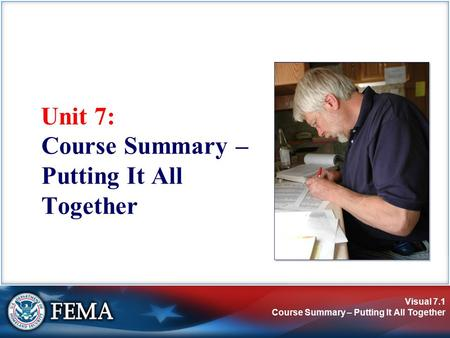 Visual 7.1 Course Summary – Putting It All Together Unit 7: Course Summary – Putting It All Together.