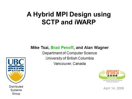 A Hybrid MPI Design using SCTP and iWARP Distributed Systems Group Mike Tsai, Brad Penoff, and Alan Wagner Department of Computer Science University of.