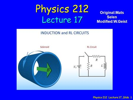 Physics 212 Lecture 17 Original:Mats Selen Modified:W.Geist.