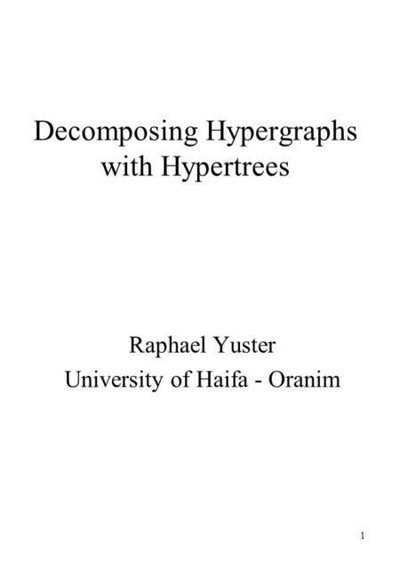 1 Decomposing Hypergraphs with Hypertrees Raphael Yuster University of Haifa - Oranim.