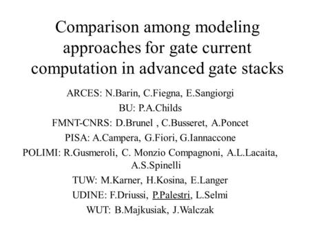 Comparison among modeling approaches for gate current computation in advanced gate stacks ARCES: N.Barin, C.Fiegna, E.Sangiorgi BU: P.A.Childs FMNT-CNRS: