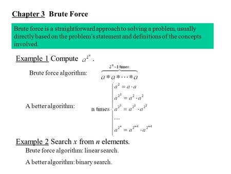 Chapter 3 Brute Force Brute force is a straightforward approach to solving a problem, usually directly based on the problem's statement and definitions.