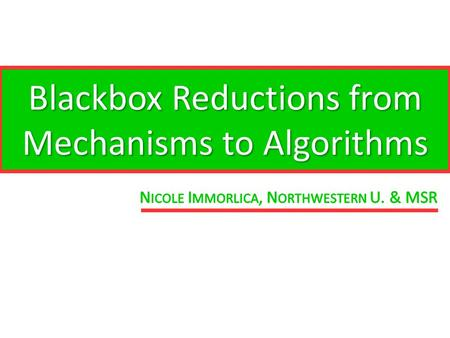 Blackbox Reductions from Mechanisms to Algorithms.
