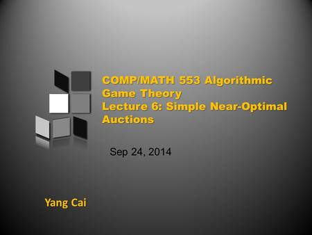 Yang Cai Sep 24, 2014. An overview of today's class Prior-Independent Auctions & Bulow-Klemperer Theorem General Mechanism Design Problem Vickrey-Clarke-Groves.