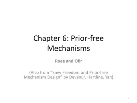 "Chapter 6: Prior-free Mechanisms Roee and Ofir (Also from ""Envy Freedom and Prior-free Mechanism Design"" by Devanur, Hartline, Yan) 1."