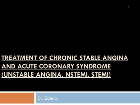 TREATMENT of CHRONIC STABLE ANGINA AND acute coronary syndrome (unstable angina, nstemi, stemi) Dr. Zahoor.
