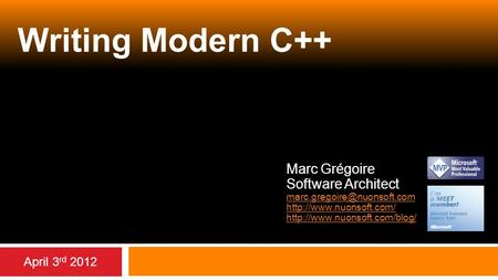 Writing Modern C++ Marc Grégoire Software Architect   April 3 rd 2012.