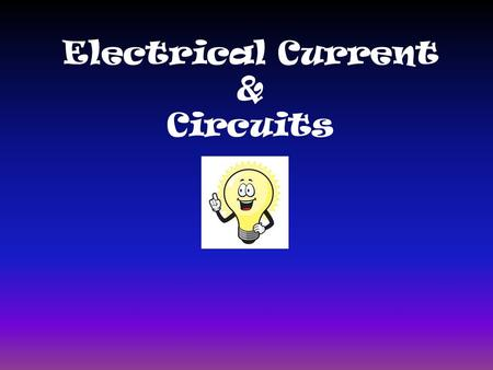 Electrical Current & Circuits