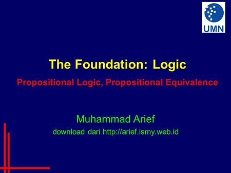 The Foundation: Logic Propositional Logic, Propositional Equivalence Muhammad Arief download dari
