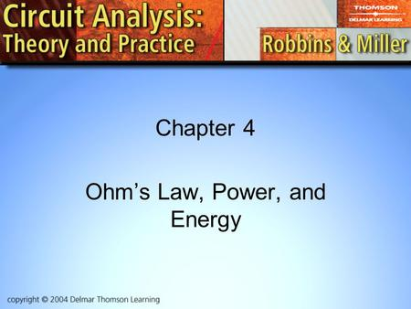 Chapter 4 Ohm's Law, Power, and Energy. 2 Ohm's Law The current in a resistive circuit is directly proportional to its applied voltage and inversely proportional.