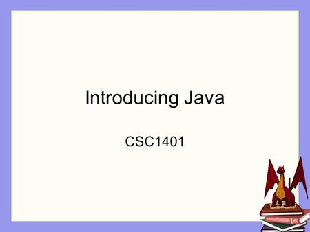 "Introducing Java CSC1401. Course Goals Teaching programming concepts In a ""real"" language."