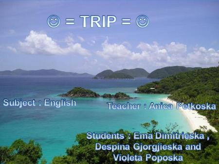 Subject: English. For a long time ago we plan to go on a trip. After a while, we decided to travel at the end of June, because it's the beginning.