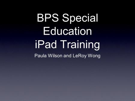 BPS Special Education <strong>iPad</strong> Training Paula Wilson and LeRoy Wong.