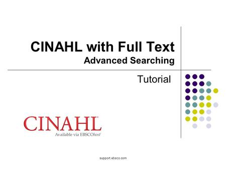 Support.ebsco.com CINAHL with Full Text Advanced Searching Tutorial.
