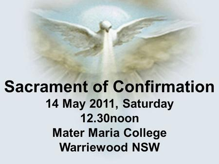 Sacrament of Confirmation 14 May 2011, Saturday 12.30noon Mater Maria College Warriewood NSW.