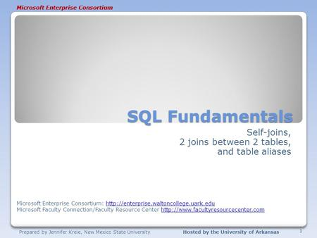 Prepared by Jennifer Kreie, New Mexico State UniversityHosted by the University of Arkansas Microsoft Enterprise Consortium SQL Fundamentals Self-joins,