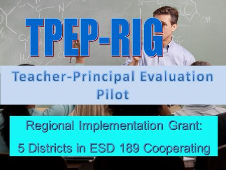 Regional Implementation Grant: 5 Districts in ESD 189 Cooperating.