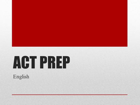 ACT PREP English. Follow Their Tips Pace Yourself You have 45 minutes + 75 Questions= 1 ½ minutes to look over each passage before you respond. Then.