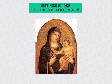 1 Unit Nine Slides The Fourteenth Century. 2 Sienese School School of Italian painting which fluorished between the 13th and 15th centuries and for a.
