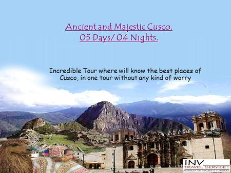 Ancient and Majestic Cusco. 05 Days/ 04 Nights. Incredible Tour where will know the best places of Cusco, in one tour without any kind of worry.